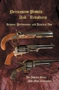Percussion Pistols And Revolvers History, Performance And Practical Use