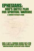 Ephesians:God's Battle Plan for Spiritual Warfare A Combat Veteran's View
