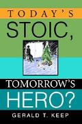 Today's Stoic, Tomorrow's Hero?