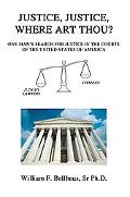 Justice, Justice, Where Art Thou? One Man's Search for Justice in the Courts of the United S...