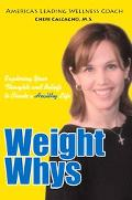 Weight Whys Exploring Your Thoughts And Beliefs to Create a Healthy Life