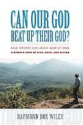 Can Our God Beat Up Their God? And Other Childish Questions