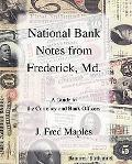 National Bank Notes from Frederick, Md. A Guide to the Currency And Bank Officers