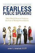 Fearless Public Speaking Three Simple Steps to Overcome the Fear of Making Presentations