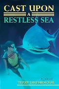 Cast upon a Restless Sea