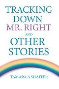 Tracking Down Mr. Right And Other Stories