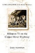 Milepost 71 on the Copper River Highway: A True Adventure in the Alaskan Wilderness