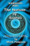 Nature of Asatru An Overview of the Ideals And Philosophy of the Indigenous Religion of Nort...