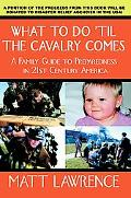 What to Do Til the Cavalry Comes A Family Guide to Preparedness in 21st Century America