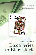 Discoveries in Black Jack Strategies And Mathematics