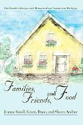 Families, Friends, and Food One Family's Recipes and Memories from Summers in Michigan