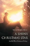 Shiny Christmas Star An Old West Christmas Trilogy