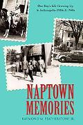 Naptown Memories: One Boy's Life Growing up in Indianapolis--1930s and 1940s