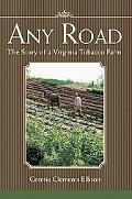 Any Road The Story of a Virginia Tobacco Farm