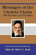 Messages of the Chofetz Chaim 100 Stories and Parables
