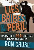 Lies Bribes & PERIL: Lessons for the REAL Challenges of International Business