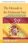 Mezuzah in the Madonna's Foot Marranos and Other Secret Jews a Woman Discovers Her Hidden Id...