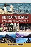 Creative Traveler: New Ways to Enjoy Your Travel Wherever You Go