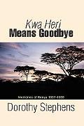 Kwa Heri Means Goodbye Memories of Kenya 1957-1959