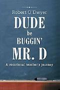 Dude Be Buggin' Mr. D: A Vocational Teacher's Journey