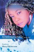 Calling All Angels: The Compelling Story of a Woman Who Says, I Have Talked to ANGELS, and A...