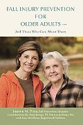 Fall Injury Prevention for Older Adults : And Those Who Care about Them