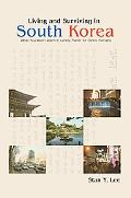 Living and Surviving in South Korea What You Won't Learn in Lonely Planet for Ethnic Koreans