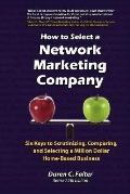How to Select a Network Marketing Company: Six Keys to Scrutinizing, Comparing, and Selectin...