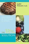 The 18% Solution: Lose 18 Percent of Your Weight in 18 Weeks