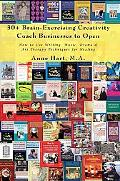 30+ Brain-Exercising Creativity Coach Businesses to Open: How to Use Writing, Music, Drama a...