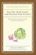 Egg Pies, Moss Cakes, and Pigeons Like Puffins: Eighteenth-Century British Cookery from Manu...