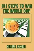 101 Steps to Win the World Cup: An Introduction to How to Play and Coach a World Class Socce...