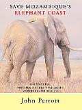 Save Mozambique's Elephant Coast: Recreating Mother Nature's Wildlife Wonderland Africa