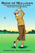 Book of Mulligan: 18 Guaranteed Ways to Lower Your Golf Score Today