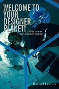 Welcome to Your Designer Planet!: A Brief Account of the Cosmogony on Earth