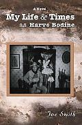 My Life and Times as Harve Bodine