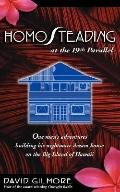 Homosteading at the 19th Parallel: One Man's Adventures Building His Nightmare Dream House o...