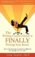 The Writing Coach's Guide to FINALLY Writing Your Book!