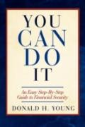 You Can Do It!: An Easy Step-by-Step Guide to Financial Security