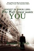 Invest in Your Life: Why Wall Street wants YOU: Everything You Need to Know About Investing ...