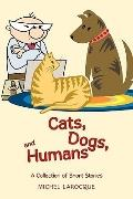 Cats, Dogs, and Humans: A Collection of Short Stories