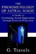 The Phenomenology of Astral Magic: A Guide to Combating Astral Oppression through Directed P...