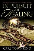 In Pursuit of Healing: Breaking the Chains That Prevent Healing
