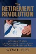 The Retirement Revolution: A Strategic Guide to Understanding and Investing Lump-Sum Distrib...