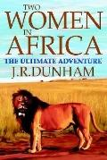 Two Women In Africa The Ultimate Adventure