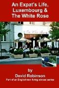 Expat's Life, Luxembourg and the White Rose: Part of an Englishman Living Abroad Series
