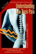 Understanding Low Back Pain: Breakthroughs and New Advances in the Diagnosis and Treatment o...