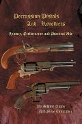 Percussion Pistols and Revolvers: History, Performance and Practical Use