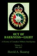 Out of Darkness Light: A History of Canadian Military Intelligence - Harold A Skaarup - Hard...