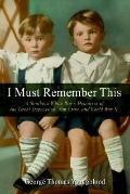 I Must Remember This: A Southern White Boy's Memories of the Great Depression, Jim Crow, and...